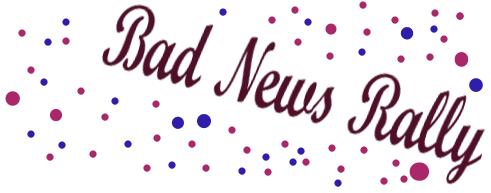 Bad News Rally