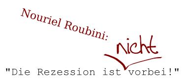 Nouriel Roubini: Die Rezession ist nicht vorbei.